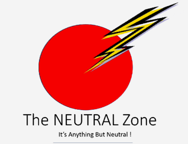 • The NEUTRAL Zone - It's Anything BUT Neutral !